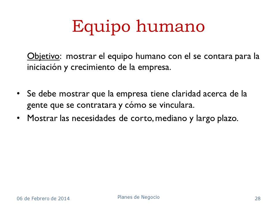 Equipo humano Objetivo: mostrar el equipo humano con el se contara para la iniciación y crecimiento de la empresa. Se debe mostrar que la empresa tien