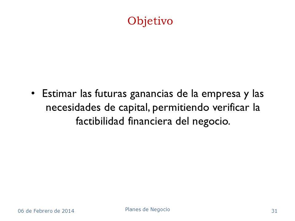 Objetivo Estimar las futuras ganancias de la empresa y las necesidades de capital, permitiendo verificar la factibilidad financiera del negocio. 06 de