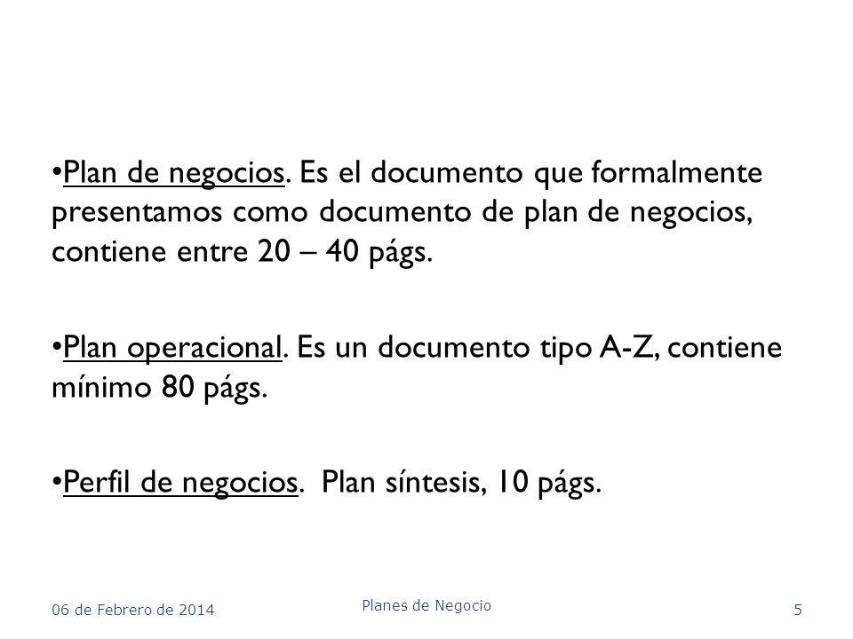 Plan de negocios. Es el documento que formalmente presentamos como documento de plan de negocios, contiene entre 20 – 40 págs. Plan operacional. Es un