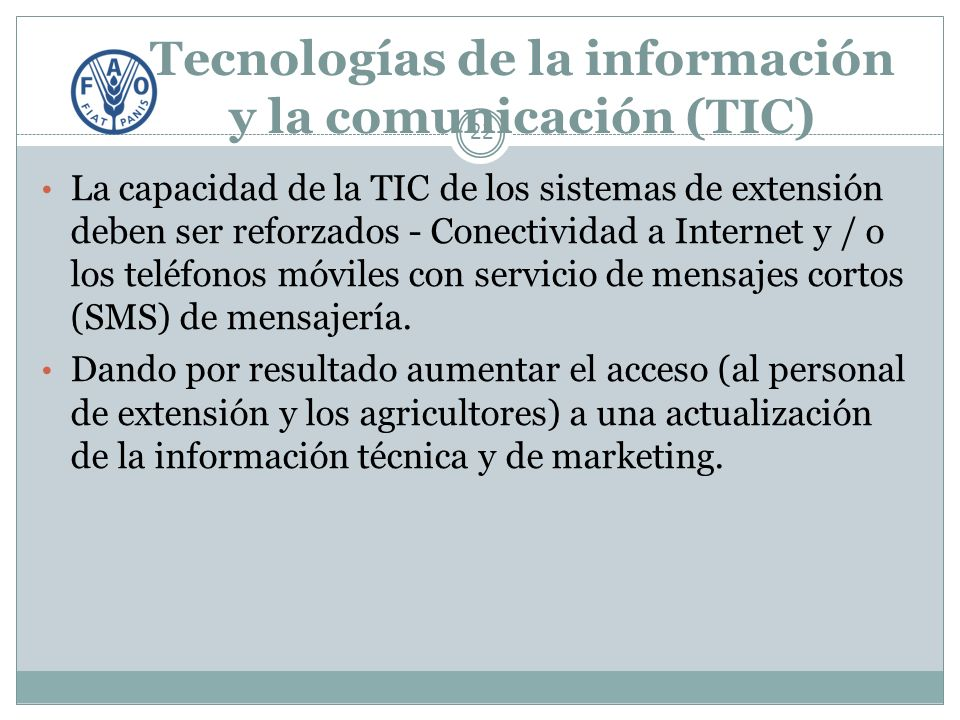 Tecnologías de la información y la comunicación (TIC) 22 La capacidad de la TIC de los sistemas de extensión deben ser reforzados - Conectividad a Internet y / o los teléfonos móviles con servicio de mensajes cortos (SMS) de mensajería.