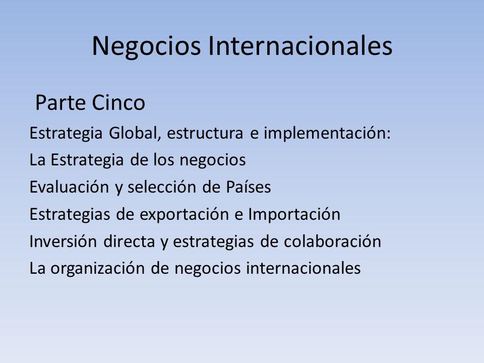 Negocios Internacionales Parte Cinco Estrategia Global, estructura e implementación: La Estrategia de los negocios Evaluación y selección de Países Es