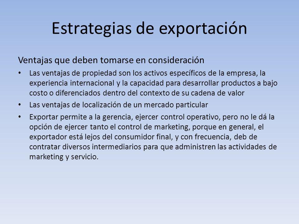 Estrategias de exportación Ventajas que deben tomarse en consideración Las ventajas de propiedad son los activos específicos de la empresa, la experie