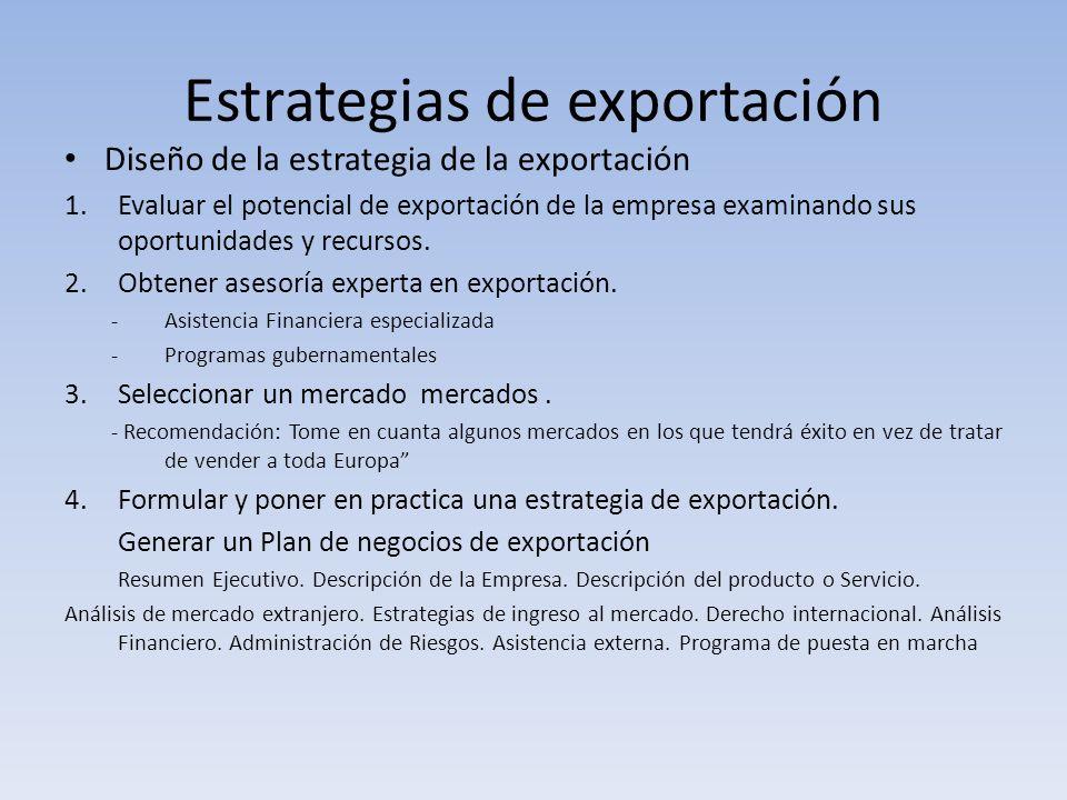 Estrategias de exportación Diseño de la estrategia de la exportación 1.Evaluar el potencial de exportación de la empresa examinando sus oportunidades