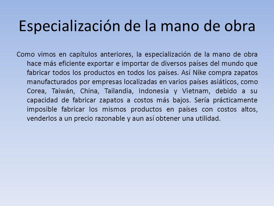 Especialización de la mano de obra Como vimos en capítulos anteriores, la especialización de la mano de obra hace más eficiente exportar e importar de