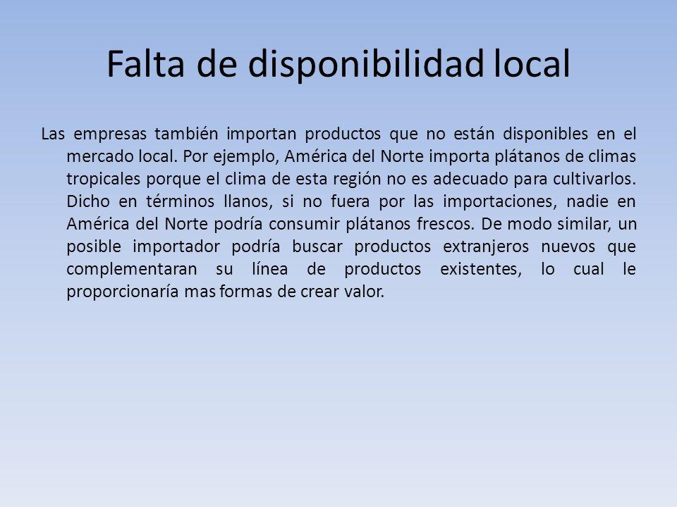 Falta de disponibilidad local Las empresas también importan productos que no están disponibles en el mercado local. Por ejemplo, América del Norte imp
