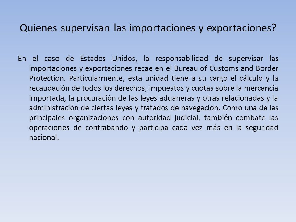 Quienes supervisan las importaciones y exportaciones? En el caso de Estados Unidos, la responsabilidad de supervisar las importaciones y exportaciones