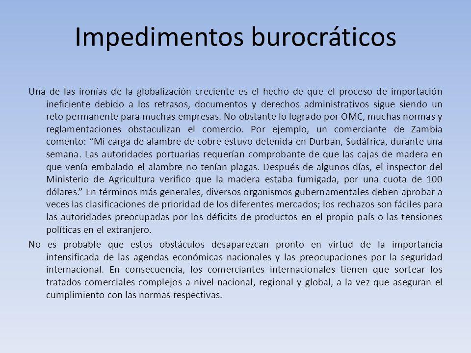 Impedimentos burocráticos Una de las ironías de la globalización creciente es el hecho de que el proceso de importación ineficiente debido a los retra