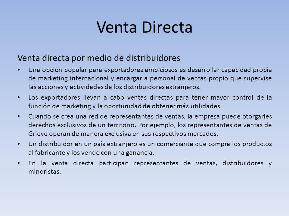 Venta Directa Venta directa por medio de distribuidores Una opción popular para exportadores ambiciosos es desarrollar capacidad propia de marketing i