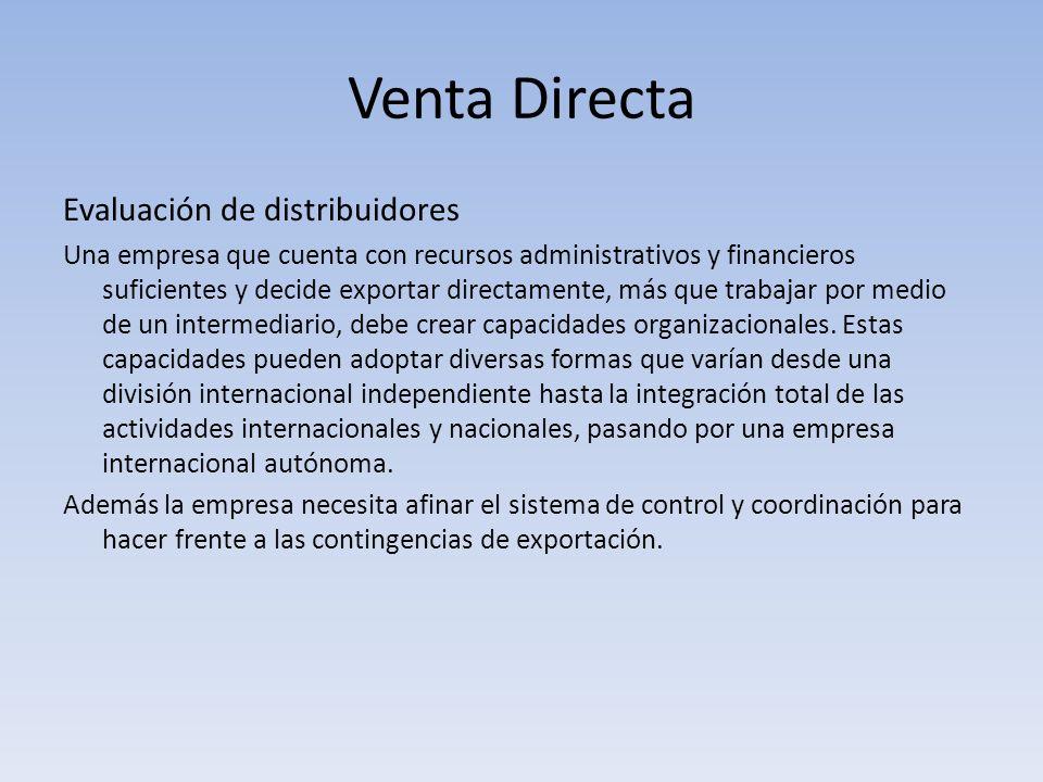 Venta Directa Evaluación de distribuidores Una empresa que cuenta con recursos administrativos y financieros suficientes y decide exportar directament