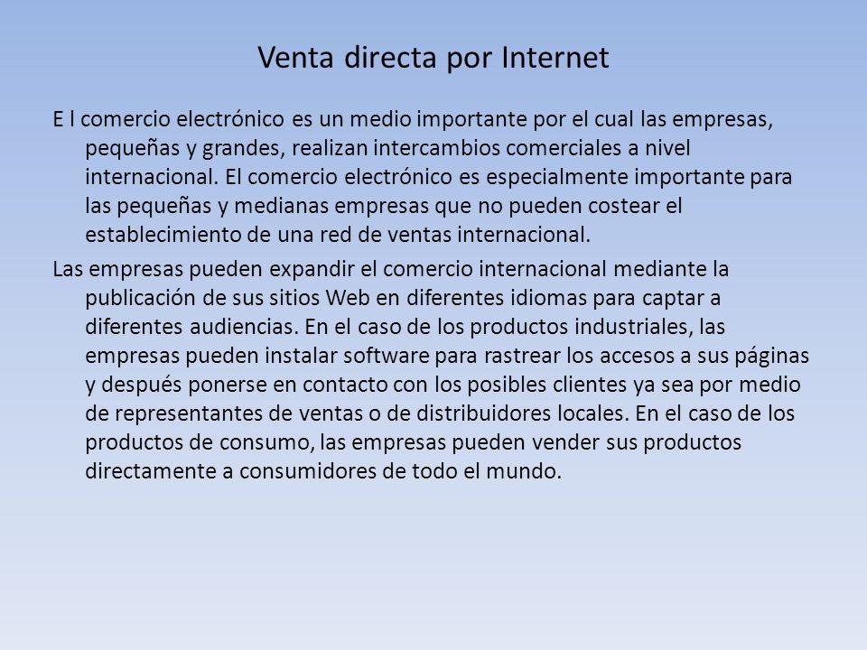 Venta directa por Internet E l comercio electrónico es un medio importante por el cual las empresas, pequeñas y grandes, realizan intercambios comerci