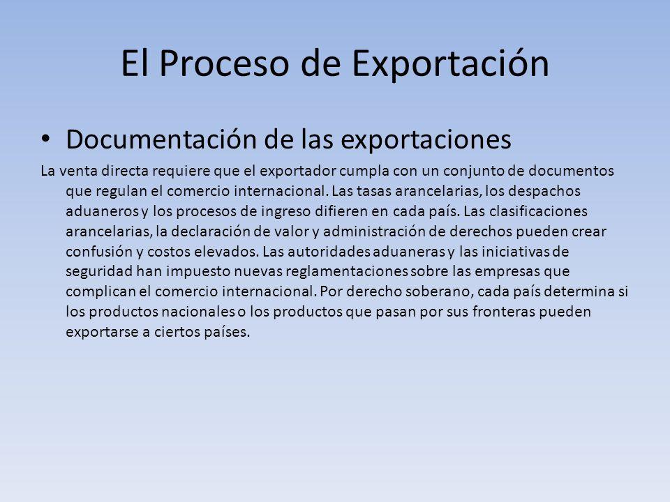 El Proceso de Exportación Documentación de las exportaciones La venta directa requiere que el exportador cumpla con un conjunto de documentos que regu