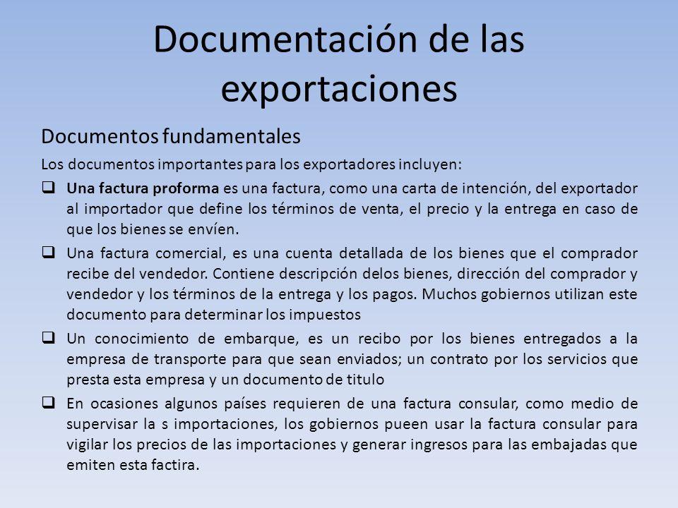 Documentación de las exportaciones Documentos fundamentales Los documentos importantes para los exportadores incluyen: Una factura proforma es una fac