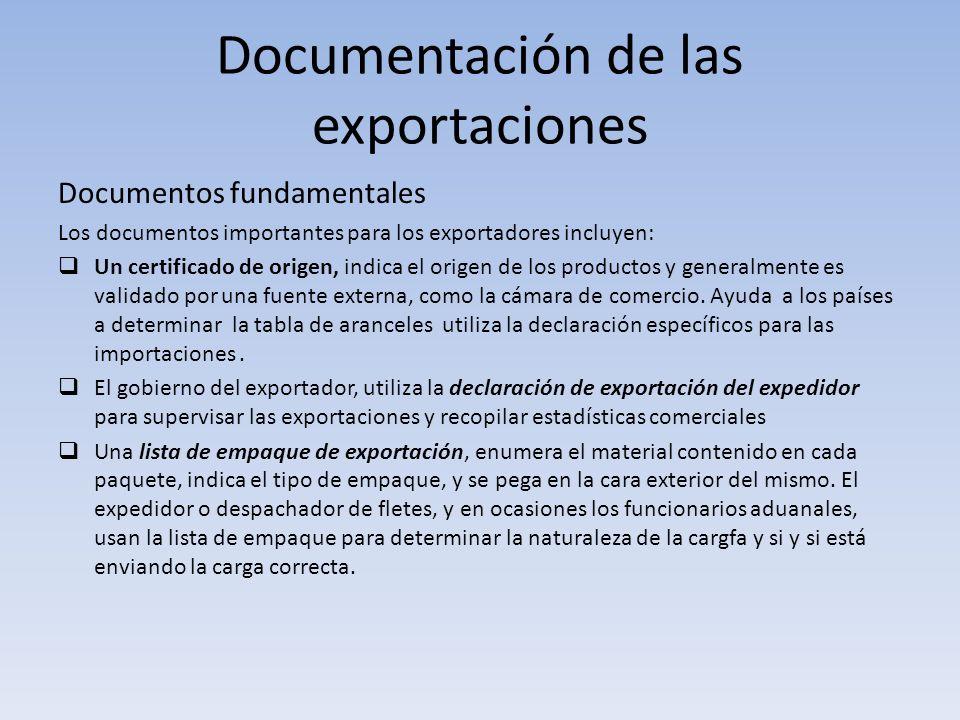 Documentación de las exportaciones Documentos fundamentales Los documentos importantes para los exportadores incluyen: Un certificado de origen, indic