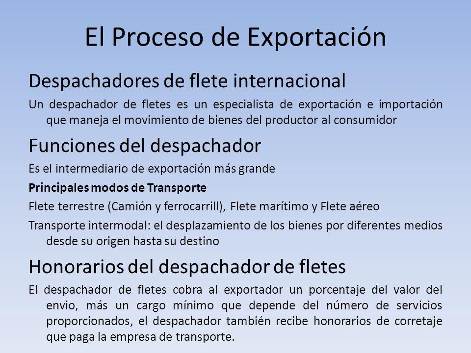 El Proceso de Exportación Despachadores de flete internacional Un despachador de fletes es un especialista de exportación e importación que maneja el