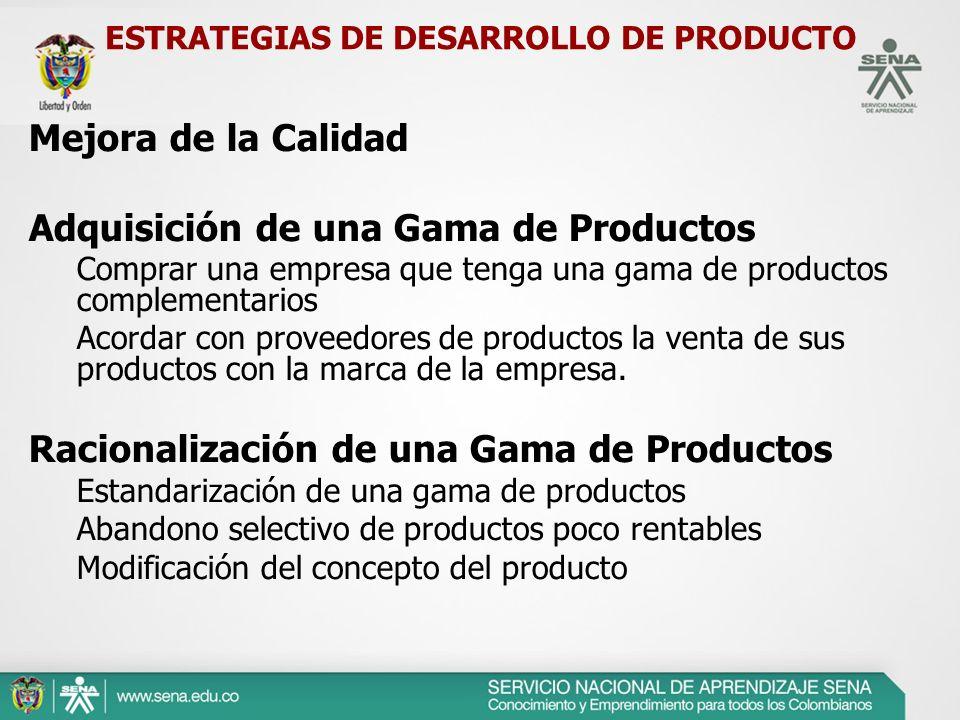 ESTRATEGIAS DE DESARROLLO DE PRODUCTO Mejora de la Calidad Adquisición de una Gama de Productos Comprar una empresa que tenga una gama de productos co