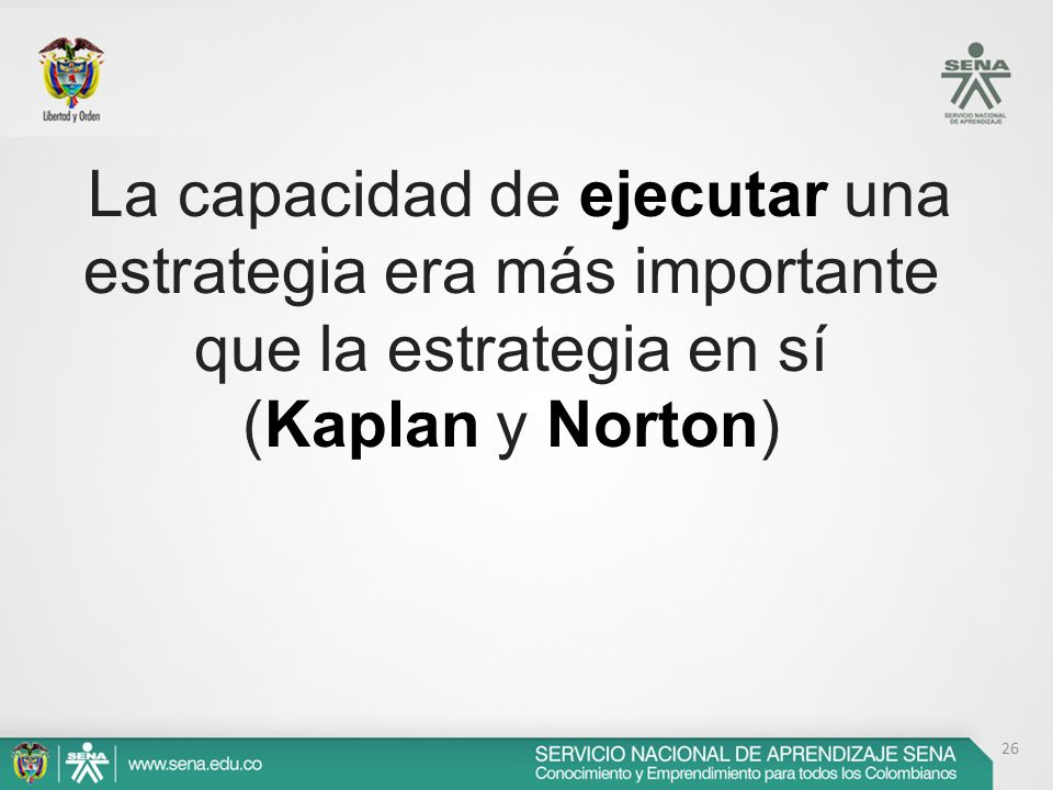 La capacidad de ejecutar una estrategia era más importante que la estrategia en sí (Kaplan y Norton) 26