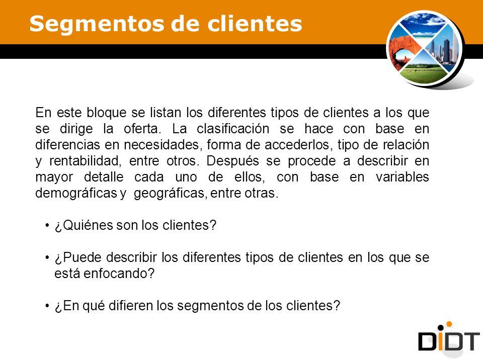 Segmentos de clientes En este bloque se listan los diferentes tipos de clientes a los que se dirige la oferta. La clasificación se hace con base en di