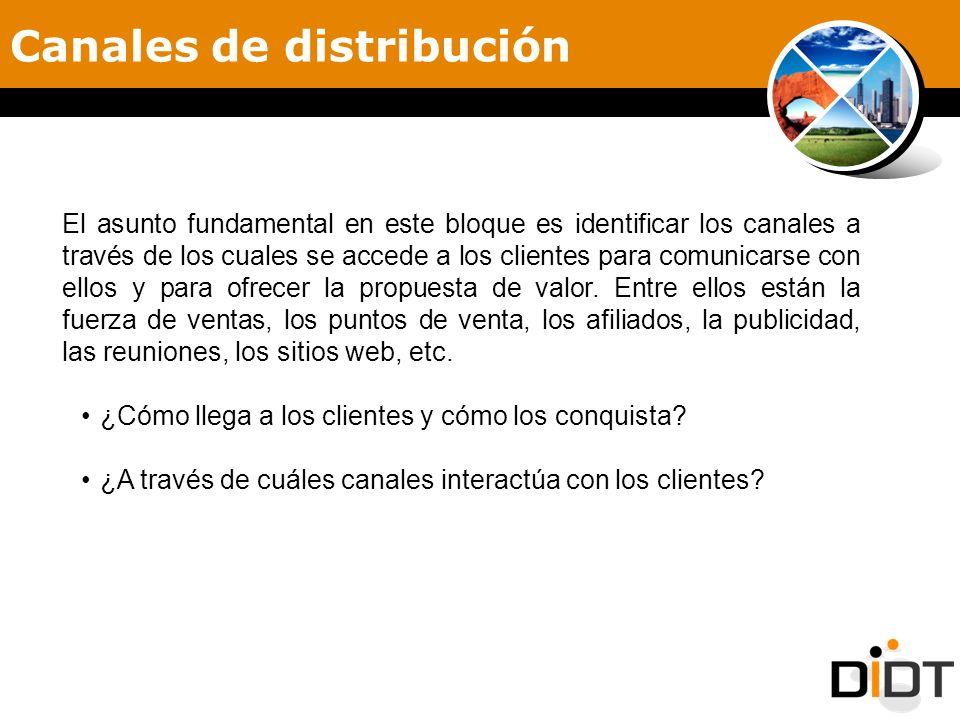Canales de distribución El asunto fundamental en este bloque es identificar los canales a través de los cuales se accede a los clientes para comunicar