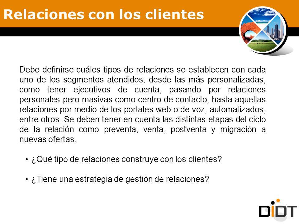 Relaciones con los clientes Debe definirse cuáles tipos de relaciones se establecen con cada uno de los segmentos atendidos, desde las más personaliza