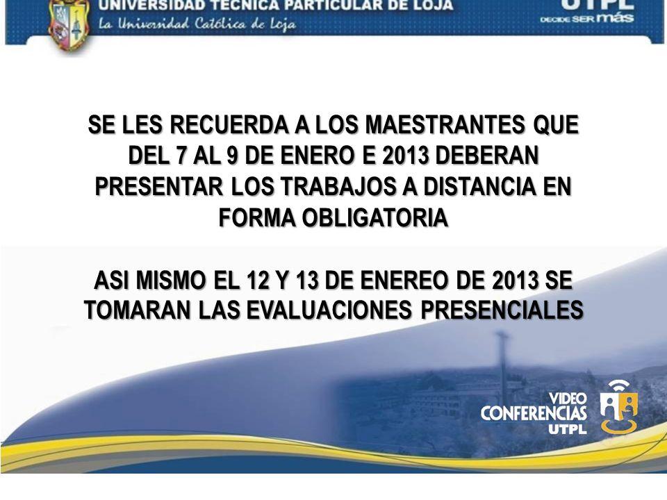 SE LES RECUERDA A LOS MAESTRANTES QUE DEL 7 AL 9 DE ENERO E 2013 DEBERAN PRESENTAR LOS TRABAJOS A DISTANCIA EN FORMA OBLIGATORIA ASI MISMO EL 12 Y 13