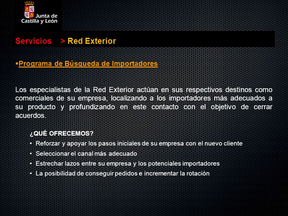 . Servicios>Red Exterior Programa de Búsqueda de Importadores Programa de Búsqueda de Importadores Los especialistas de la Red Exterior actúan en sus
