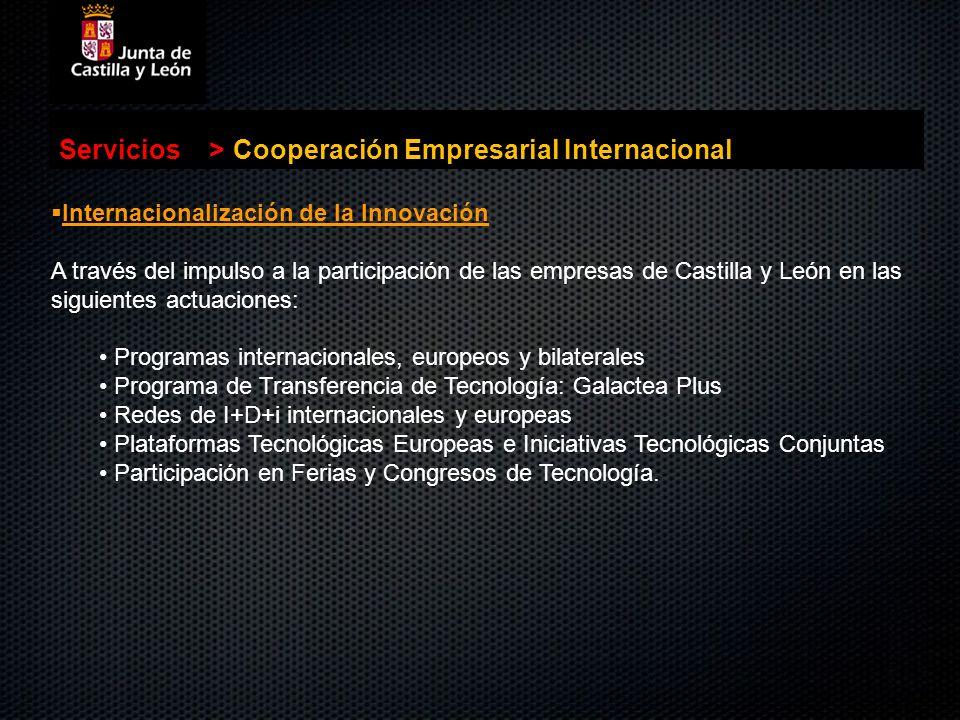 Servicios>Cooperación Empresarial Internacional Internacionalización de la Innovación Internacionalización de la Innovación A través del impulso a la