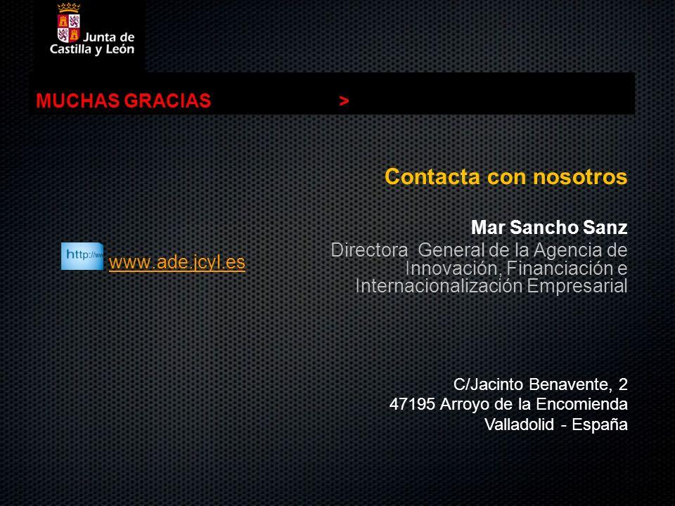 www.ade.jcyl.es MUCHAS GRACIAS> Contacta con nosotros Mar Sancho Sanz Directora General de la Agencia de Innovación, Financiación e Internacionalizaci