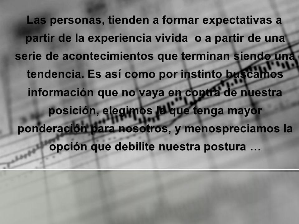 Las personas, tienden a formar expectativas a partir de la experiencia vivida o a partir de una serie de acontecimientos que terminan siendo una tende