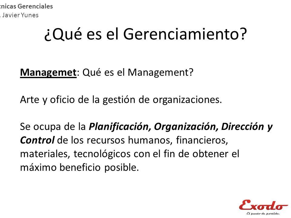 ¿Qué es el Gerenciamiento? Técnicas Gerenciales Lic. Javier Yunes Managemet: Qué es el Management? Arte y oficio de la gestión de organizaciones. Se o