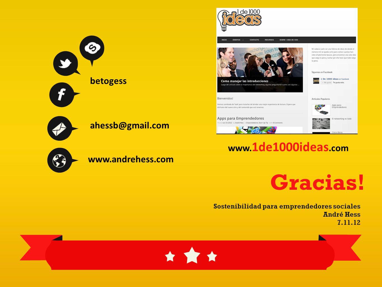Gracias! Sostenibilidad para emprendedores sociales André Hess 7.11.12 betogess ahessb@gmail.com www. 1de1000ideas.com www.andrehess.com