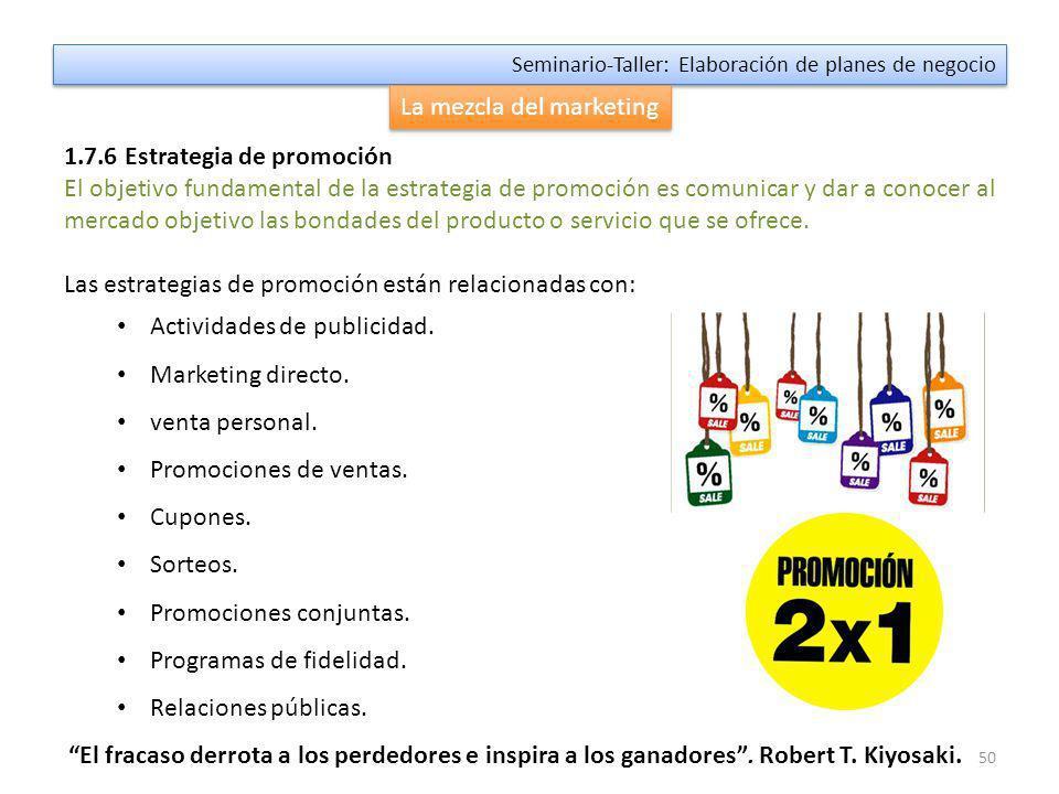 49 Seminario-Taller: Elaboración de planes de negocio La mezcla del marketing 1.7.5 Estrategia de distribución o plaza Hace referencia a la forma cómo se llegará al cliente o consumidor final.
