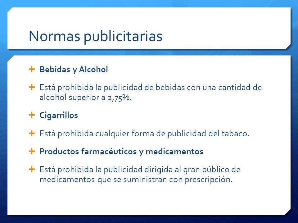 Normas publicitarias Bebidas y Alcohol Está prohibida la publicidad de bebidas con una cantidad de alcohol superior a 2,75%. Cigarrillos Está prohibid