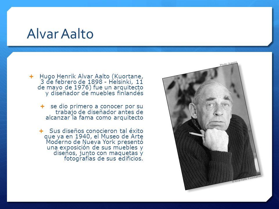 Alvar Aalto Hugo Henrik Alvar Aalto (Kuortane, 3 de febrero de 1898 - Helsinki, 11 de mayo de 1976) fue un arquitecto y diseñador de muebles finlandés
