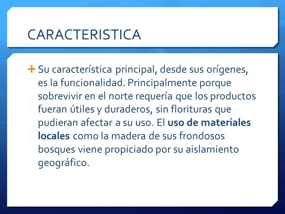 CARACTERISTICA Su característica principal, desde sus orígenes, es la funcionalidad. Principalmente porque sobrevivir en el norte requería que los pro