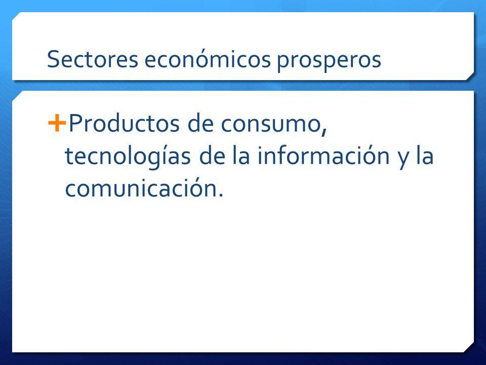 Sectores económicos prosperos Productos de consumo, tecnologías de la información y la comunicación.