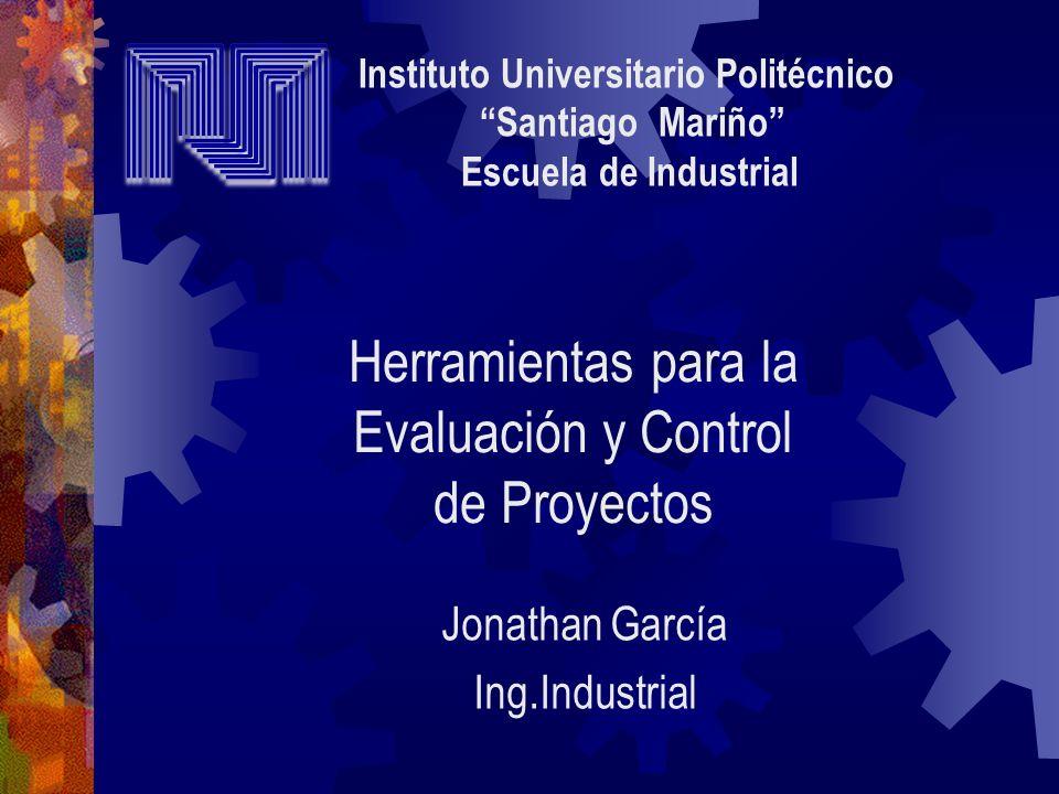 Jonathan García Ing.Industrial Herramientas para la Evaluación y Control de Proyectos Instituto Universitario Politécnico Santiago Mariño Escuela de I