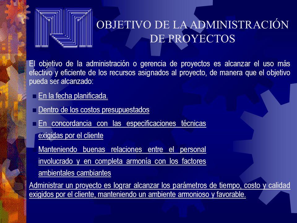 El objetivo de la administración o gerencia de proyectos es alcanzar el uso más efectivo y eficiente de los recursos asignados al proyecto, de manera