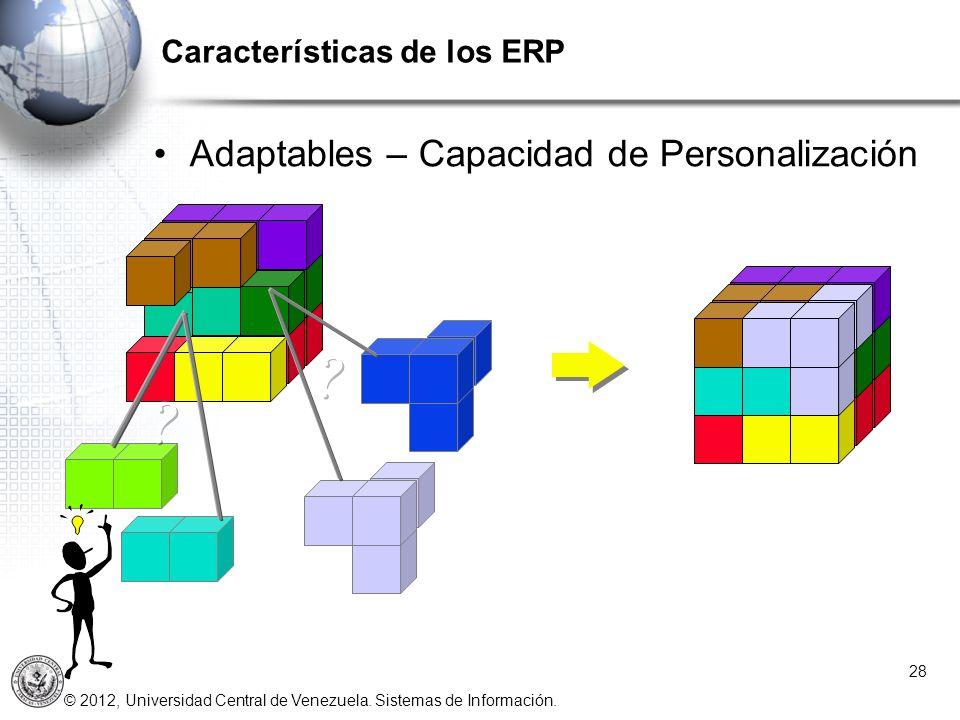 © 2012, Universidad Central de Venezuela. Sistemas de Información. Características de los ERP 28 Adaptables – Capacidad de Personalización