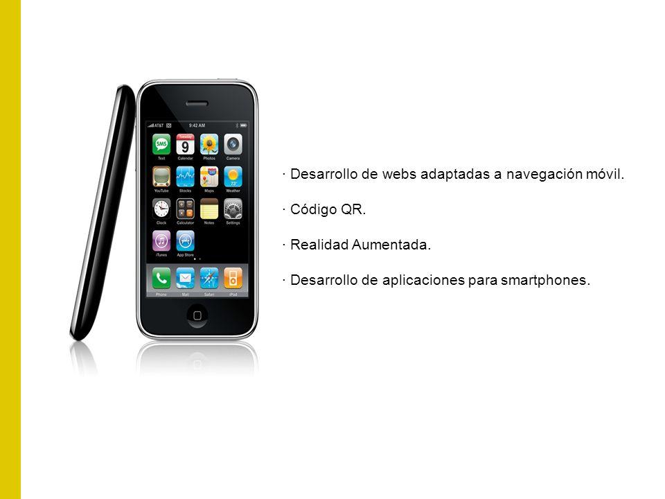· Desarrollo de webs adaptadas a navegación móvil. · Código QR. · Realidad Aumentada. · Desarrollo de aplicaciones para smartphones.