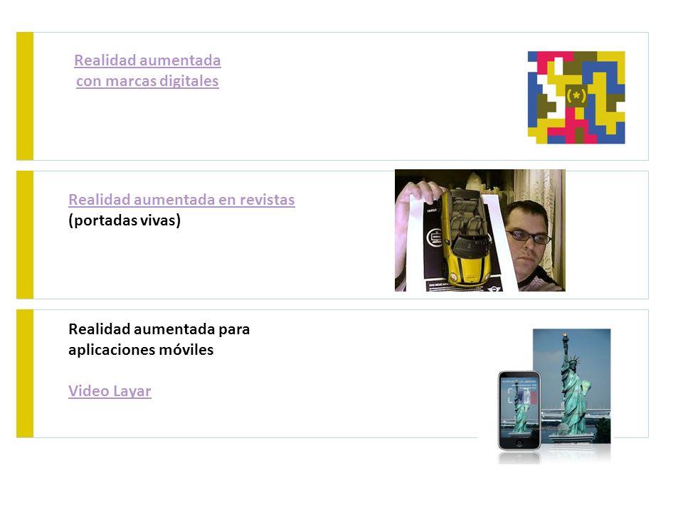 Realidad aumentada con marcas digitales Realidad aumentada para aplicaciones móviles Video Layar Realidad aumentada en revistas (portadas vivas)