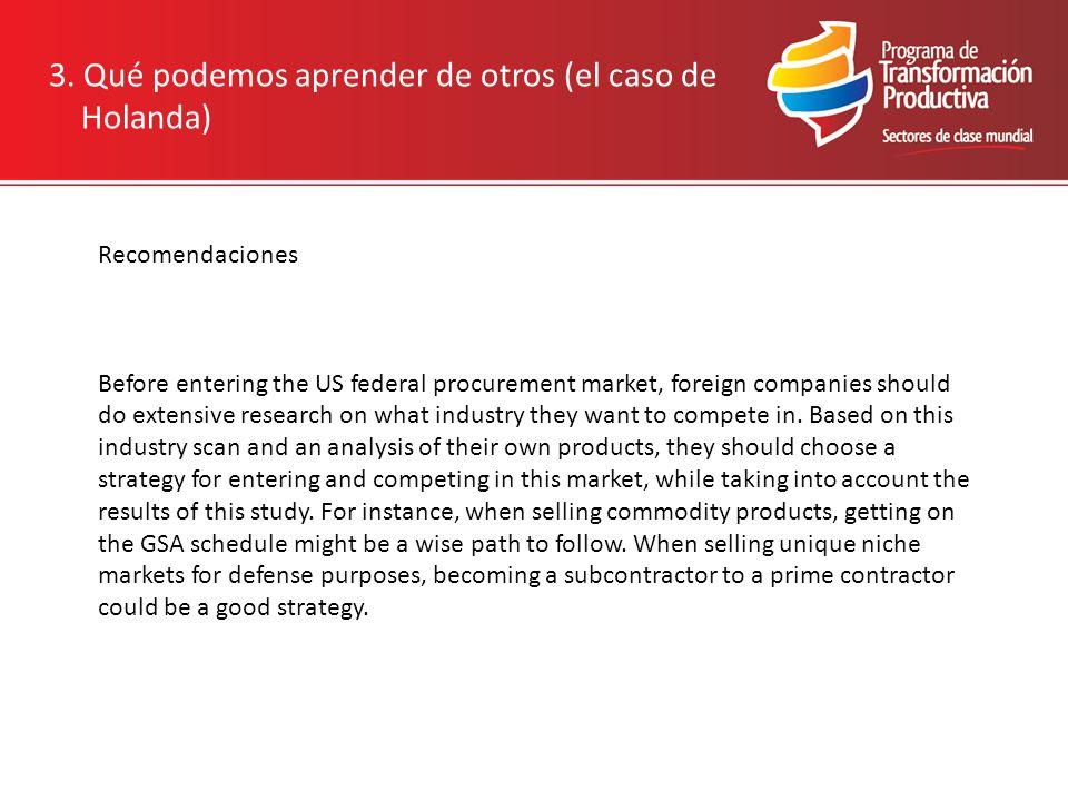 3. Qué podemos aprender de otros (el caso de Holanda) Recomendaciones Before entering the US federal procurement market, foreign companies should do e