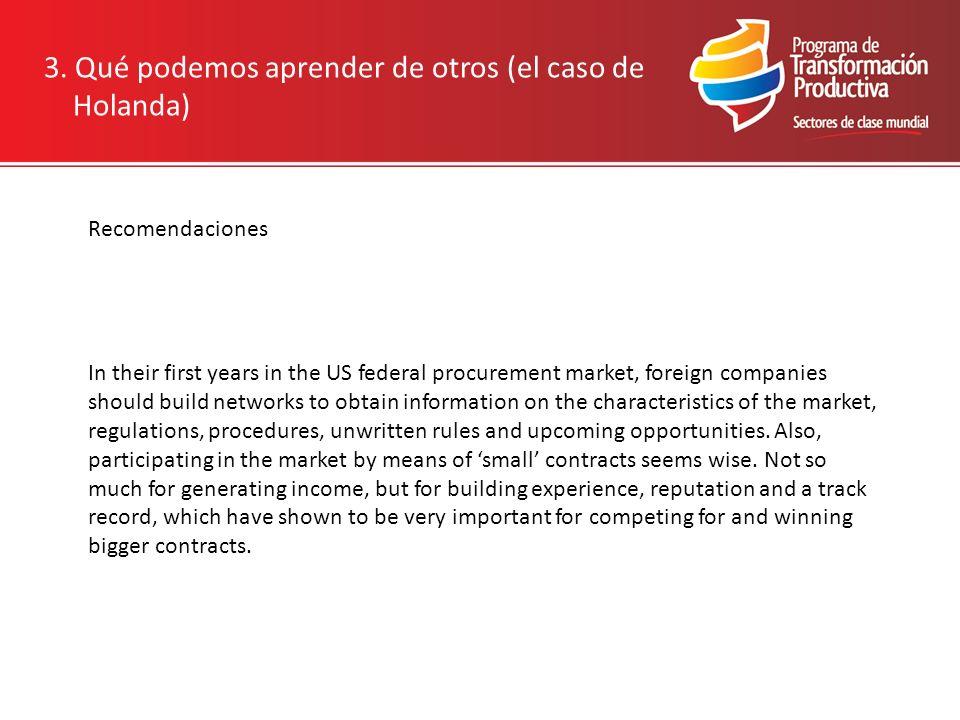 3. Qué podemos aprender de otros (el caso de Holanda) Recomendaciones In their first years in the US federal procurement market, foreign companies sho