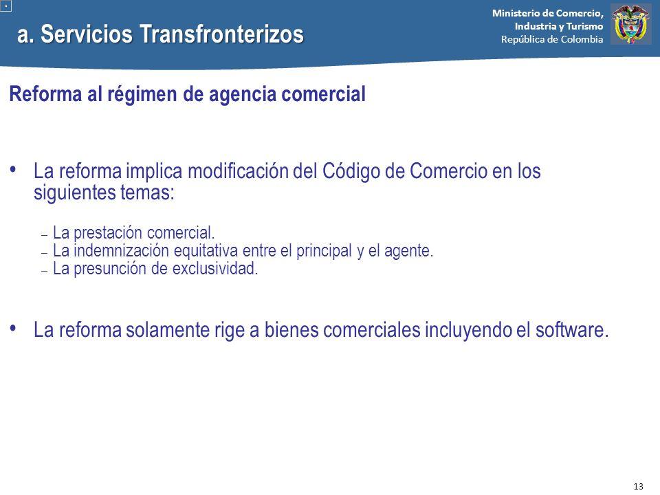 Ministerio de Comercio, Industria y Turismo República de Colombia a. Servicios Transfronterizos Reforma al régimen de agencia comercial La reforma imp
