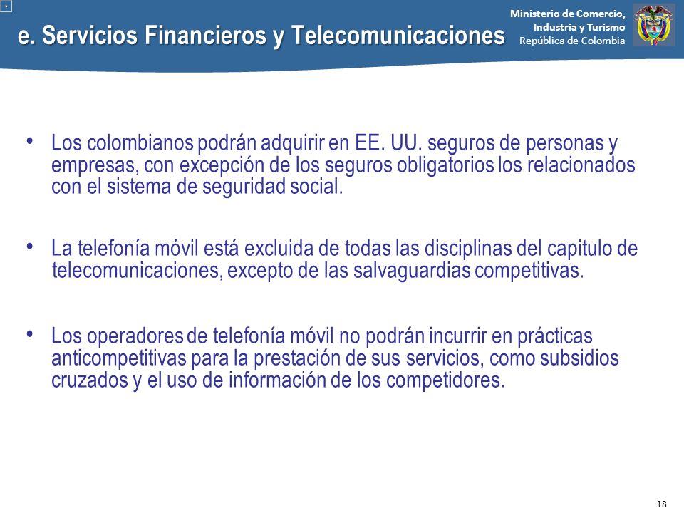 Ministerio de Comercio, Industria y Turismo República de Colombia e. Servicios Financieros y Telecomunicaciones Los colombianos podrán adquirir en EE.