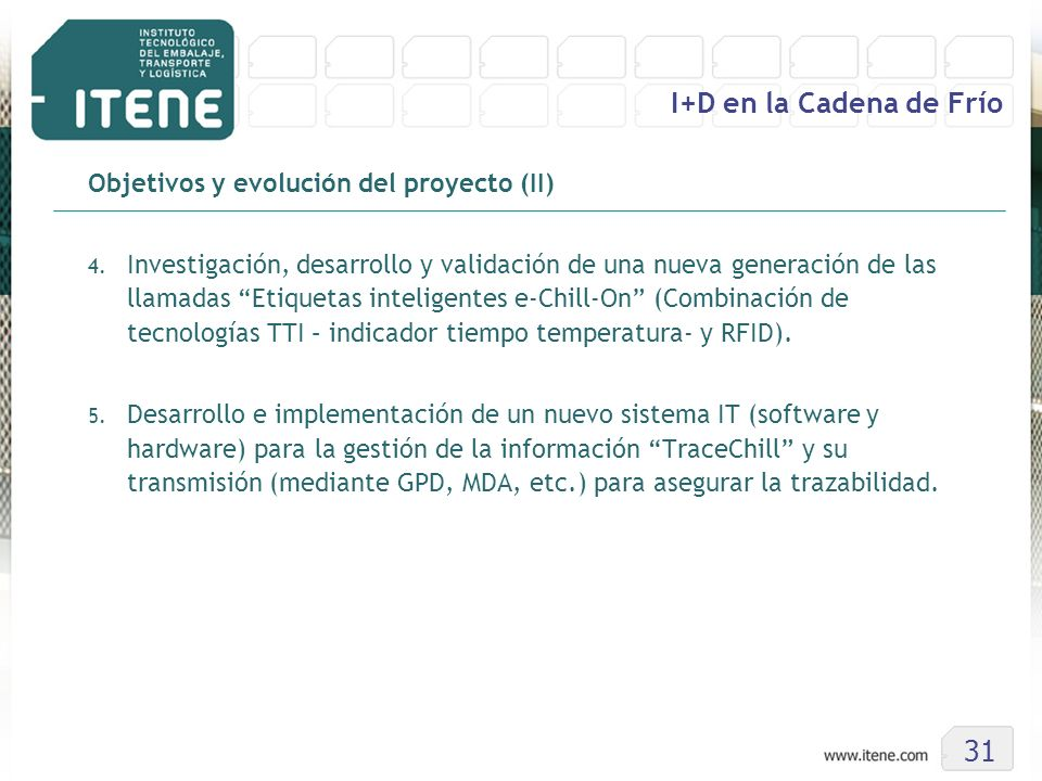 31 I+D en la Cadena de Frío Objetivos y evolución del proyecto (II) 4. Investigación, desarrollo y validación de una nueva generación de las llamadas