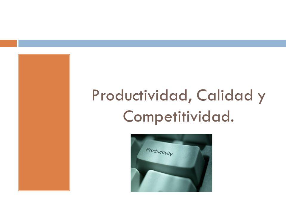 Productividad, Calidad y Competitividad.
