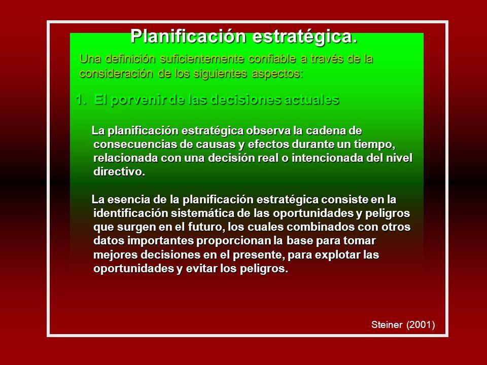 1. El porvenir de las decisiones actuales La planificación estratégica observa la cadena de consecuencias de causas y efectos durante un tiempo, relac
