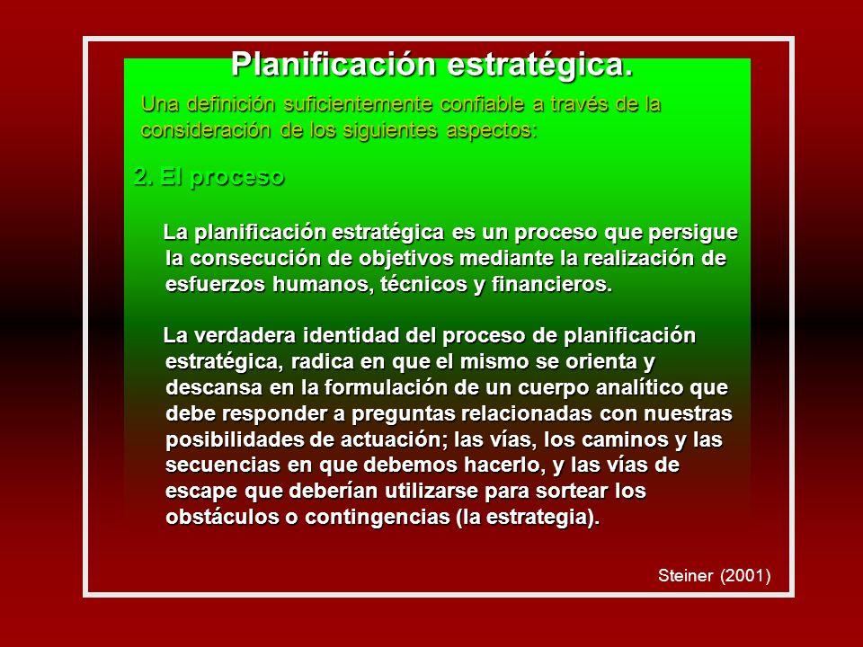 2. El proceso La planificación estratégica es un proceso que persigue la consecución de objetivos mediante la realización de esfuerzos humanos, técnic