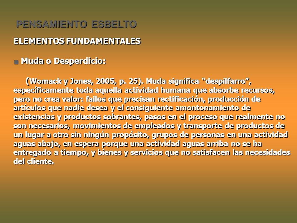 PENSAMIENTO ESBELTO ELEMENTOS FUNDAMENTALES Muda o Desperdicio: Muda o Desperdicio: ( Womack y Jones, 2005, p.