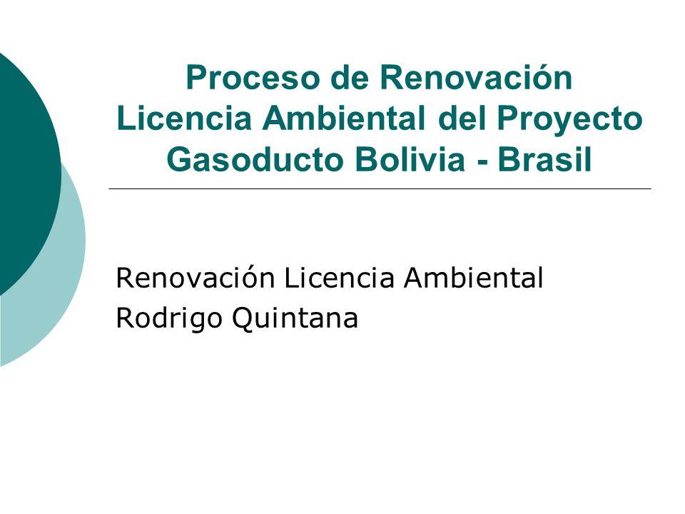 Proceso de Renovación Licencia Ambiental del Proyecto Gasoducto Bolivia - Brasil Renovación Licencia Ambiental Rodrigo Quintana
